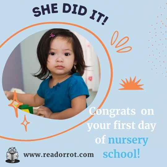 Congrats. Your child finished her first day of nursery school.