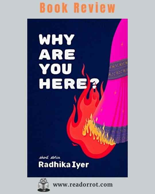 Book Cover: Why Are You Here? by Radhika Iyer